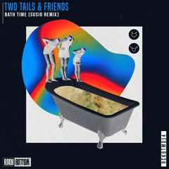 Two Tails - Bath Time (Susio Remix) Free Download