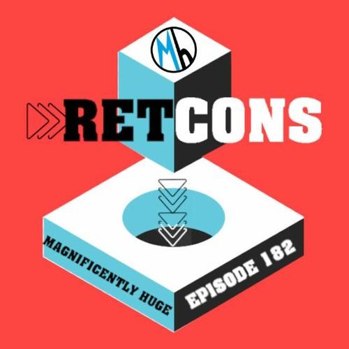 Episode 182 - Retcons