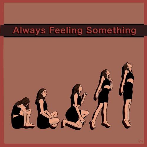 Always Feeling Something @trogs