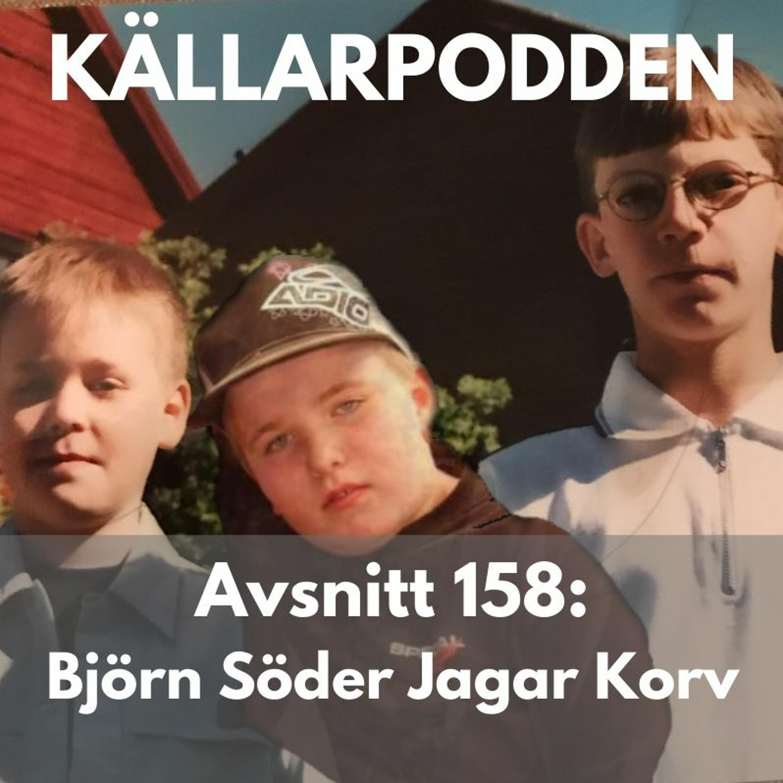 Avsnitt 158: Björn Söder Jagar Korv