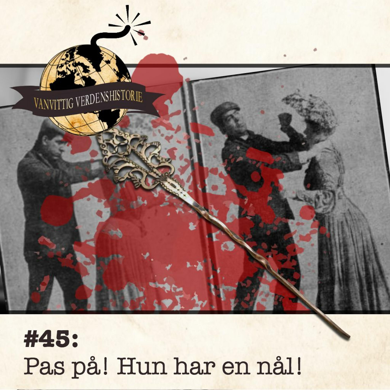 #45: Pas på! Hun har en nål!