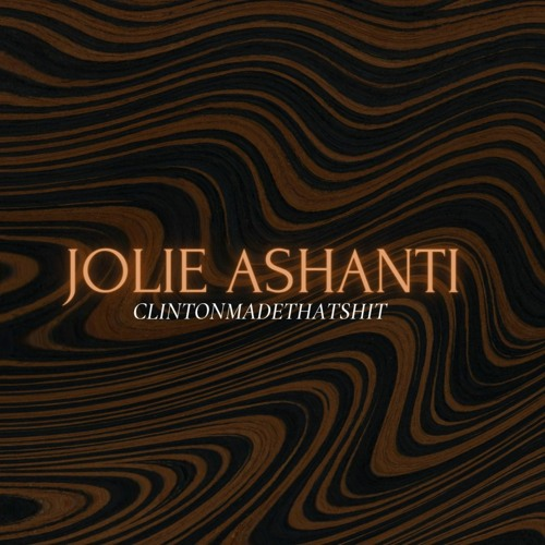 JOLIE ASHANTI (Prod by Clintonmadethatshit)