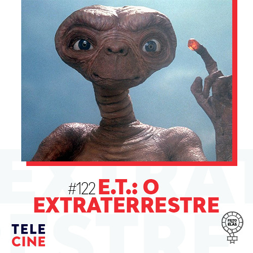 Feito por Elas #122 E.T.: O Extraterrestre