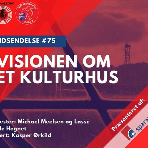 #75 Visionen om et kulturhus (3/6 2021)