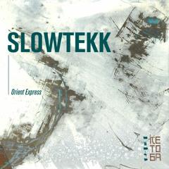 Slowtekk - Orient Express (KETOGA006)