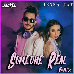 JackEL & Jenna Jay - Someone Real (Remix)