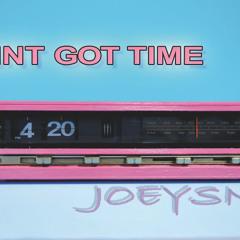 Aint got time - JOEYSNOE Hyperpop