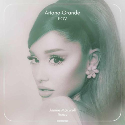 Ariana Grande - POV (Amine Maxwell Remix)