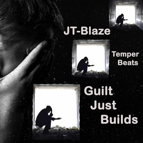 Guilt Just Builds JT - Blaze (Produced By Temper Beats)