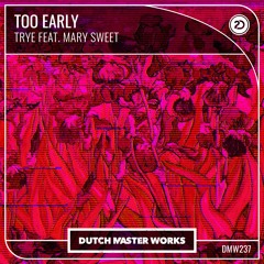 Trye feat. Mary Sweet - Too Early
