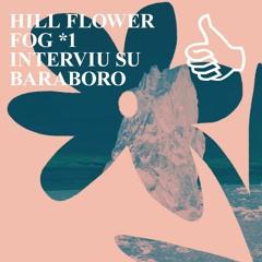 HILL FLOWER FOG *1 INTERVIU SU BARABORO