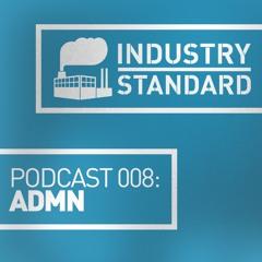 ADMN - Industry Standard Podcast 008