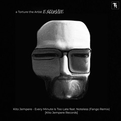 EXCLUSIVE: Kito Jempere - Every Minute Is Too Late ft. Noteless (Fango Remix) [Kito Jempere Records]