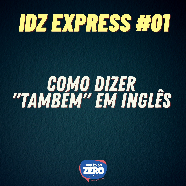 """IDZ EXPRESS #01 - Como Dizer """"Também"""" em inglês?"""
