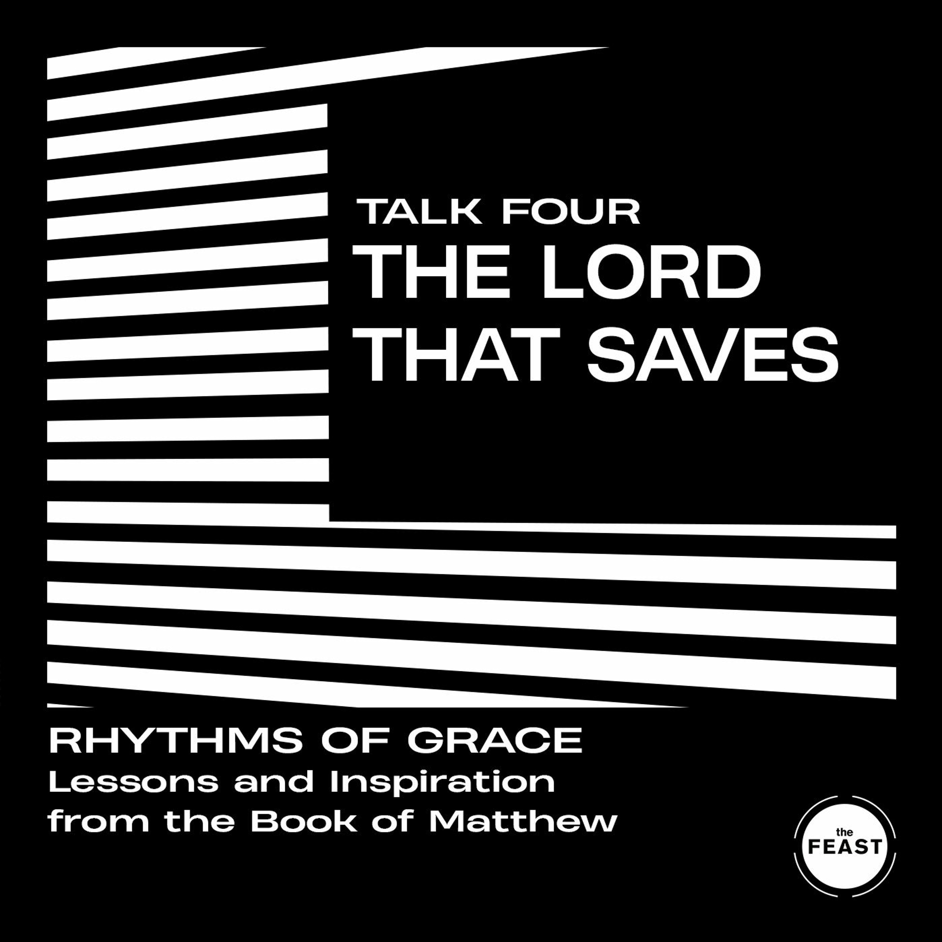 Rhythms of Grace Talk 4: The Lord That Saves