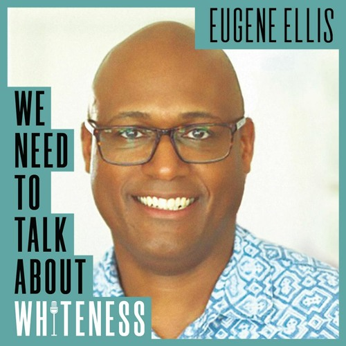 We Need To Talk About Whiteness - with Eugene Ellis