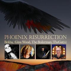 Phoenix Resurrection | Rekha, Wood, Boilerman, Gat(s)