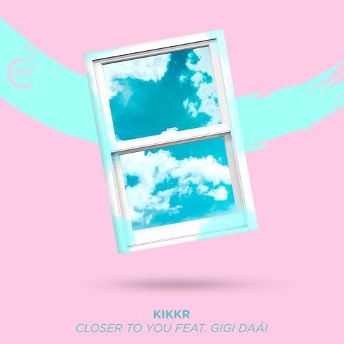 KIKKR - Closer To You feat. Gigi Daài ☁