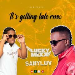 Lucky-Mixx Ft Samyluv - It's Getting_Late Remix(2021)