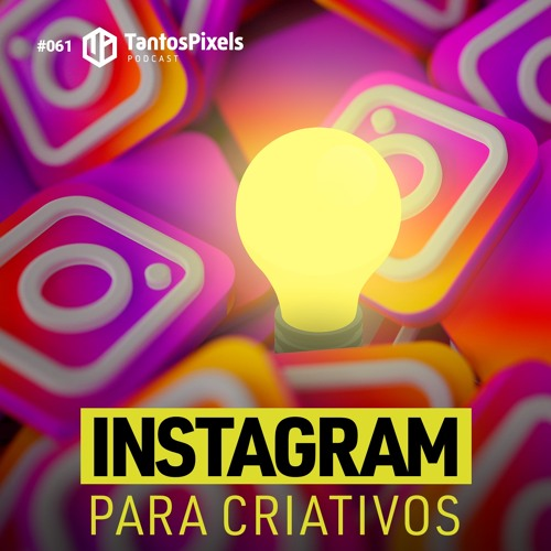 Instagram Para Criativos (Ep. #061) - TantosPixels Podcast