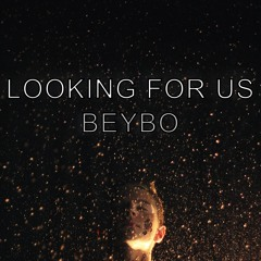 BeyBo - Looking For Us