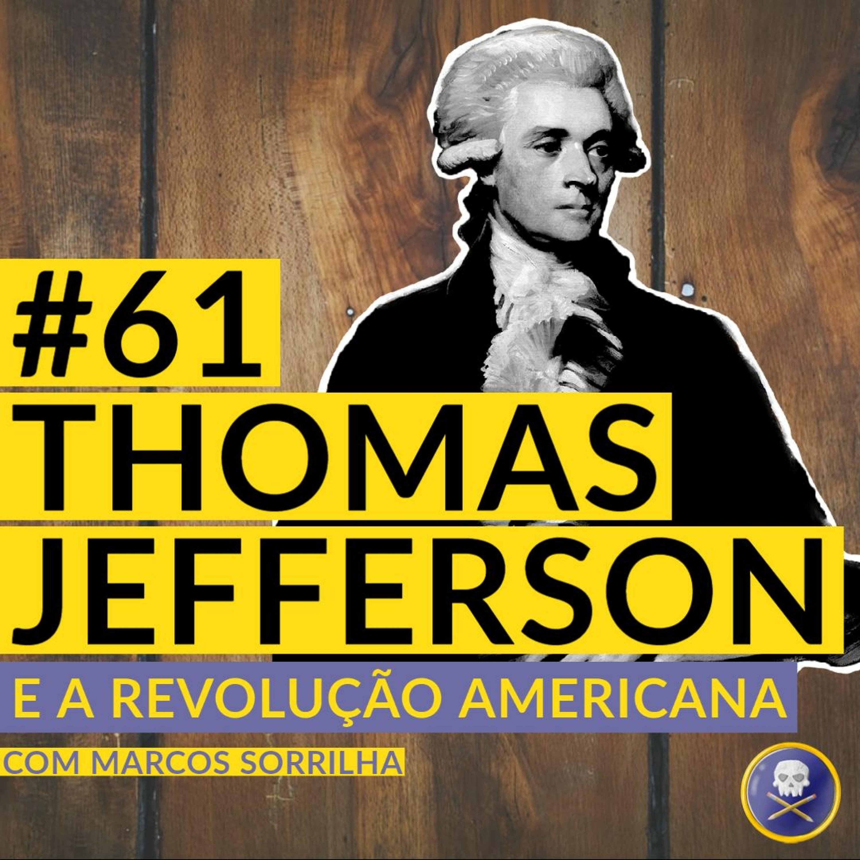 História Pirata #61 - Thomas Jefferson e a Revolução Americana com Marcos Sorrilha