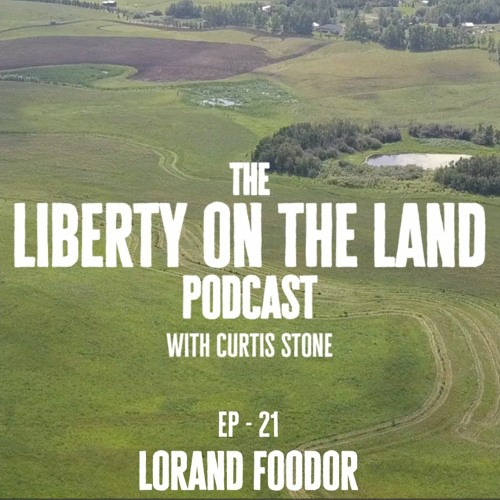Liberty on the Land – Ep 21 – Lorand Foodor– The Wild West of Crypto Currency