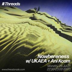 Nowhereness w/ UKAEA + Ani Kcam [Threads Radio, July 2021]