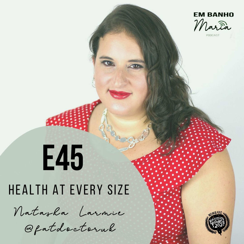 E45: Health at Every Size, with Natasha Larmie @fatdoctoruk