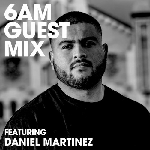 6AM Guest Mix: Daniel Martinez