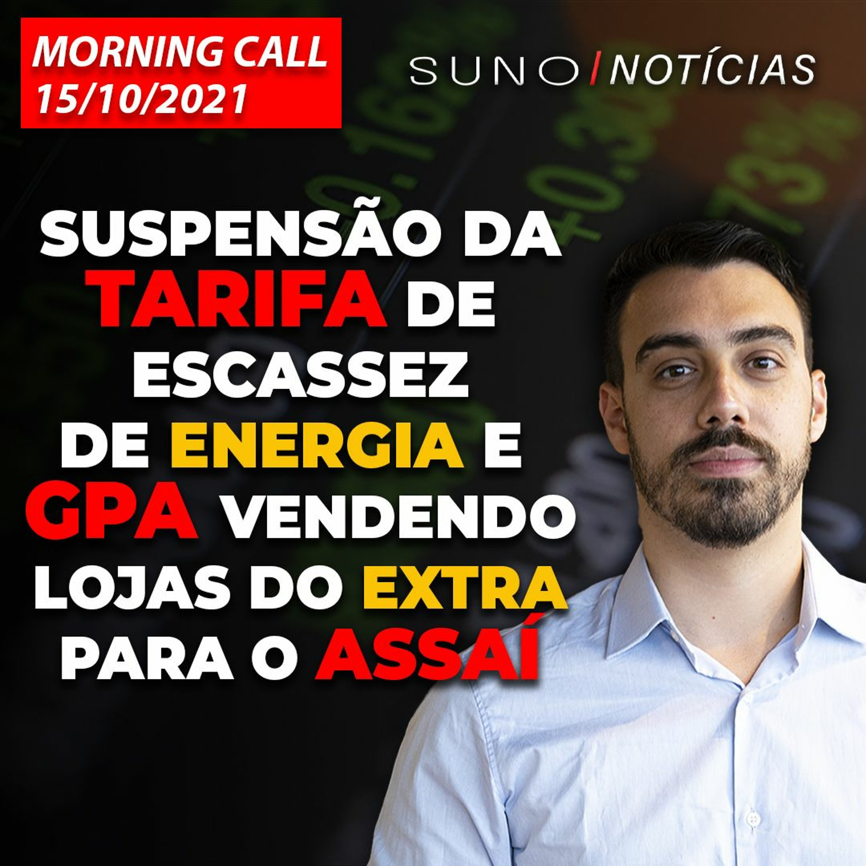 MORNING CALL: Suspensão da tarifa de escassez de energia e GPA vendendo lojas do Extra para o Assaí