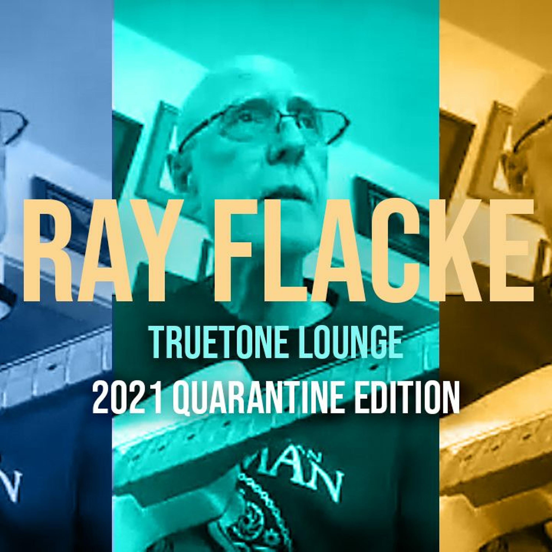 Ray Flacke | Truetone Lounge | 2021 Quarantine Edition