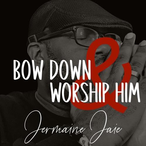 Bow Down & Worship Him