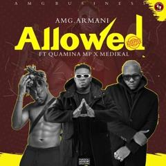Amg Armani - Allowed ft Medikal and Quamina Mp