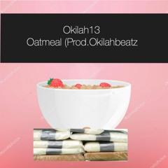 Okilah13 - Oatmeal (Prod.Okilahbeatz