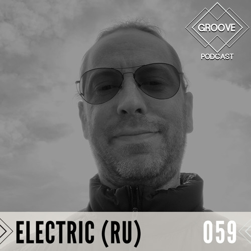 GROOVE Podcast 059 | 2020 - Electric (RU)
