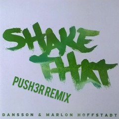 Dansson & Marlon Hoffstadt – Shake That (Push3r Remix)