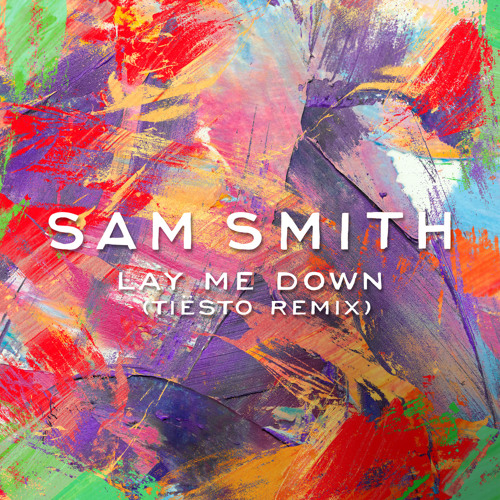 Sam Smith - Lay Me Down (Tiesto Remix)
