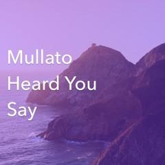 Mullato Heard You Say (Real MuZick production)