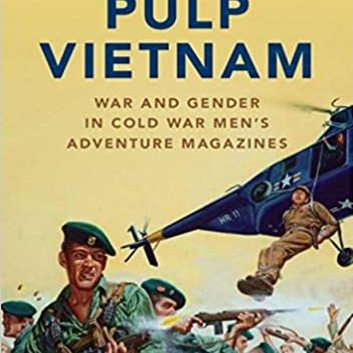 14: Greg Daddis - The Vietnam War and Men's Adventure Magazines