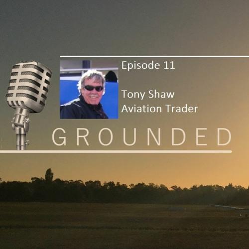 Grounded Ep 11  - Tony Shaw - Aviation Trader - 26 June 2020 (27 mins)