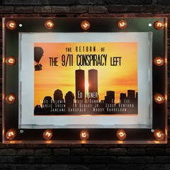 The Return of the 9/11 Conspiracy Left, Restrategizing & How to Turn Over More Stones 1 of 2