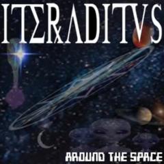 ITERADITVS - Around The Space