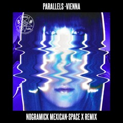 Vienna - Parallels - NGRMCK MEXICAN - SPACE X REMIX