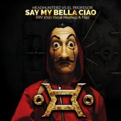 Headhunterz Vs. El Profesor - Say My Bella Ciao (IRV 2021 Vocal Mashup & Flip) [DL IN DESCRIPTION]