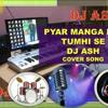 Download PYAR MAANGA HAI TUMHI SE ( kishore kumar )   DJ ASH   COVER SONG  RECREATION FT. DJ ASH   Mp3