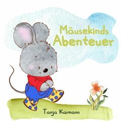 Mäusekinds Abenteuer - Tanja Karmann