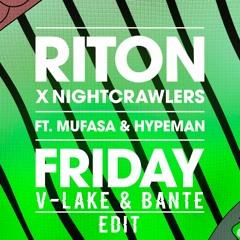 Riton, Nightcrawlers, Mufasa & Hypeman - Friday(V-Lake & Bante Edit)
