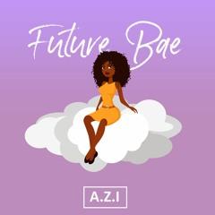 Future Bae - A.Z.I
