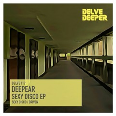 HSM PREMIERE   Deepear - Sexy Disco EP [Delve Deeper Recordings]